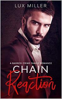 Chain Reaction: A Baressi Crime Family Romance (Barresi Book 4)