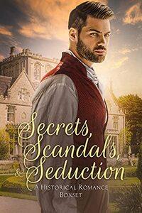 Secrets, Scandals, and Seduction: A Historical Romance Boxset
