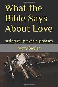 What the Bible Says About Love: scriptural prayer-a-phrases