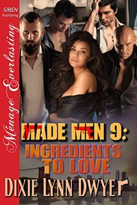 Made Men 9: Ingredients to Love (Siren Publishing Menage Everlasting)