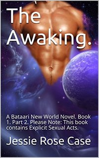 The Awaking.: A Bataari New World Novel.  Book 1.  Part 2.  Please Note:  This book contains Explicit Sexual Acts.