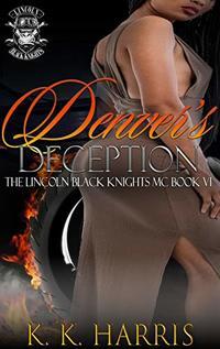 Denver's Deception (Lincoln Black Knights MC Book 4) - Published on Mar, 2020