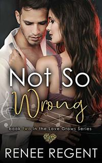 Not So Wrong (Love Grows Book 2) - Published on Aug, 2019