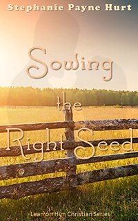 Sowing the Right Seed (Lean on Him Book 4)