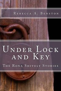 Under Lock and Key (The Rona Shively Stories Book 2) - Published on May, 2013