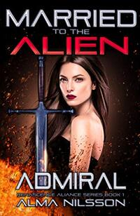 Married to the Alien Admiral: Renascence Alliance Series Book 1