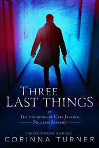 Three Last Things: or The Hounding Of Carl Jarrold, Soulless Assassin - Published on Jun, 2020