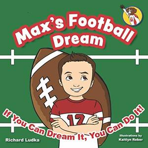 Max's Football Dream: If You Can Dream It, You Can Do It! (Max's Dream: If You Can Dream It, You Can Do It!)
