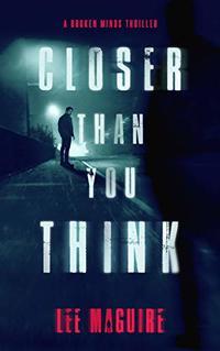 Closer Than You Think (A Broken Minds Thriller Book 1)
