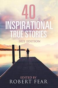 40 Inspirational True Stories: 2021 Edition
