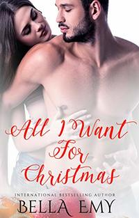 All I Want for Christmas (The All I Want Series Book 1)