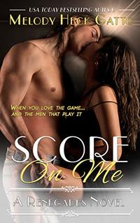 Score On Me: Renegades 1 (The Renegades Series) - Published on Oct, 2014