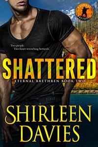 Shattered (Eternal Brethren Military Romantic Suspense Book 2) - Published on May, 2019