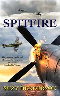 SPITFIRE: They return to the hell of Dunkirk, in spite of all terror. Survival is Victory.
