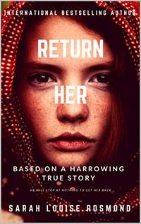 Return Her: How far will you go to save the one you love? (Finally Returned Book 1)