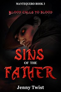 Sins of the Father: MANTEQUERO BOOK 3 (The Mantequero Series) - Published on Jul, 2014