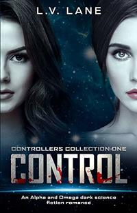 Control, Controllers Collection One: An Alpha and Omega dark science fiction romance