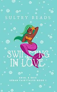 Swimming in Love: Ariel & Eric (Urban Fairytales Book 1) - Published on Mar, 2020
