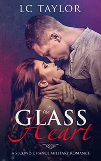 The Glass Heart (A Second Chance Military Romance Book 1) - Published on Nov, 2017