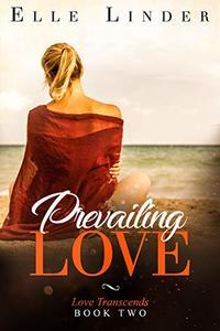 Prevailing Love (Love Transcends Book 2)