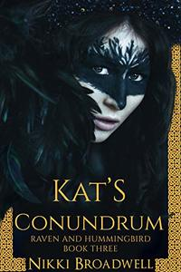 Kat's Conundrum (Raven and Hummingbird Book 3) - Published on Dec, 2019