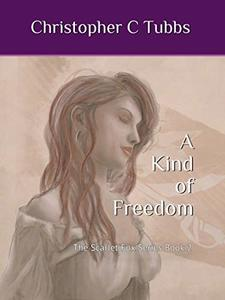 A Kind of Freedom: The Scarlet Fox Book 2