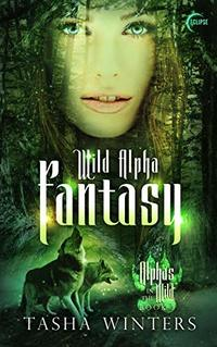 Wild Alpha Fantasy: A Steamy Shifter Romance (Alphas in the Wild Book 1) - Published on Nov, 2019