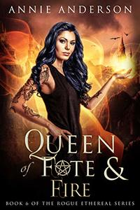 Queen of Fate & Fire (Rogue Ethereal Book 6) - Published on Jul, 2020