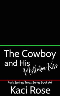 The Cowboy and His Mistletoe Kiss: A Christmas Romance (Rock Springs Texas Book 6) - Published on Dec, 2020