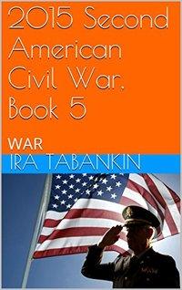2015 Second American Civil War, Book 5: WAR (2015 The Second American Civil War)