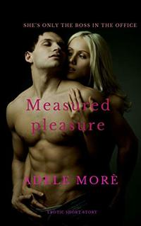 Measured Pleasure: She's only in charge at the office
