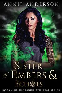 Sister of Embers & Echoes (Rogue Ethereal Book 4) - Published on Jan, 2020