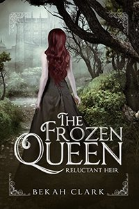The Frozen Queen: Reluctant Heir (Frozen Queen Series Book 1) - Published on Apr, 2015