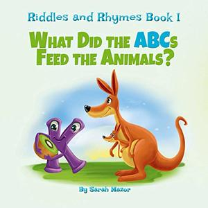 Riddles and Rhymes: What Did the ABCs Feed the Animals: Bedtime with a Smile Picture Books (Get Smart While Having Fun Book 1) - Published on Jul, 2019
