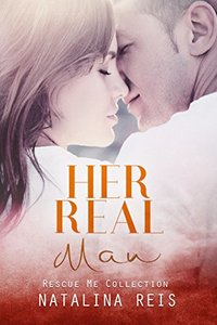 Her Real Man (Rescue Me Collection Book 0)