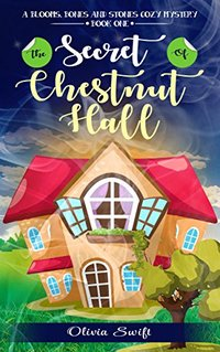 The Secret of Chestnut Hall (A Blooms, Bones and Stones Cozy Mystery - Book One)