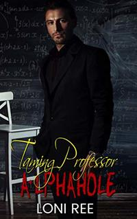 Taming Professor A+lphahole (2 Alphaholes and A Pussycat Book 1)