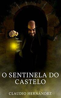 O Sentinela do Castelo (Portuguese Edition)