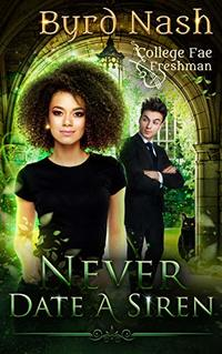 Never Date a Siren: A College Fae magic series #1 - Published on Nov, 2019