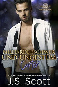 Milliardenschwer und ungestüm ~ Carter: Ein Milliardär voller Leidenschaft, Buch 13 (German Edition) - Published on Nov, 2018