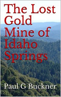 The Lost Gold Mine of Idaho Springs