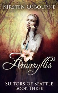 Amaryllis (Suitors of Seattle Book 3) - Published on Sep, 2013