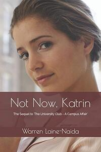 Not Now, Katrin: The Sequel to 'The University Club - A Campus Affair'