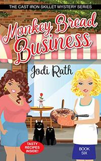 Monkey Bread Business (The Cast Iron Skillet Mystery Series Book 6)