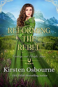 Reforming the Rebel (Cowboys and Angels Book 14) - Published on Mar, 2018