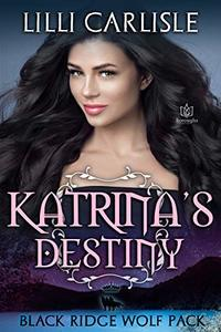 Katrina's Destiny (Black Ridge Wolf Pack Book 6)