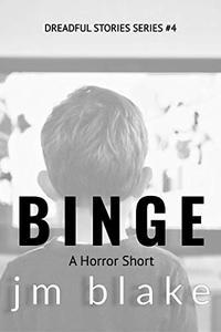 Binge: A Horror Short (Dreadful Stories Book 4)