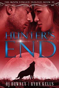 Hunter's End: Book III of the Moon Forged (The Moon Forged Trilogy)