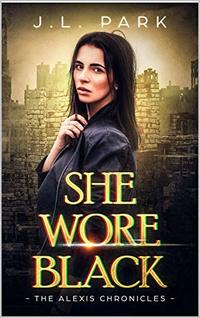 She Wore Black: The Alexis Chronicles Book One - Published on Jan, 2019