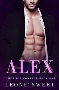 Alex (Under His Control, Book One) - Published on May, 2019